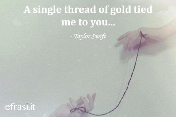 Frasi d'amore in inglese - A single thread of gold tied me to you.