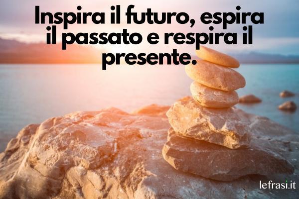 Frasi sulla pace - Inspira il futuro, espira il passato e respira il presente.
