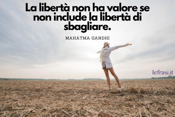 Frasi sulla pace - La libertà non ha valore se non include la libertà di sbagliare.