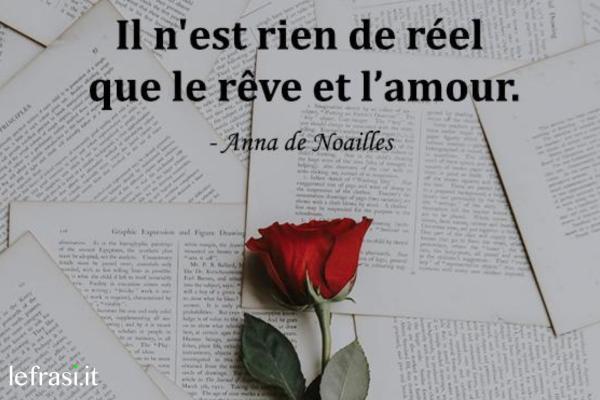 Frasi d'amore in francese - Il n'est rien de réel que le rêve et l'amour.