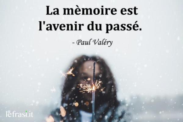 Frasi d'amore in francese - La mèmoire est l'avenir du passé.