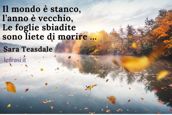 Frasi sull'autunno - Il mondo è stanco, l'anno è vecchio, Le foglie sbiadite sono liete di morire …
