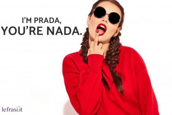Frasi Stronze - I'm Prada  you're Nada