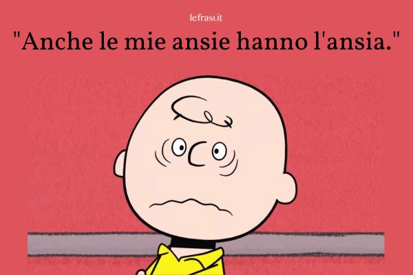 Frasi di Charlie Brown - Anche le mie ansie hanno l'ansia.