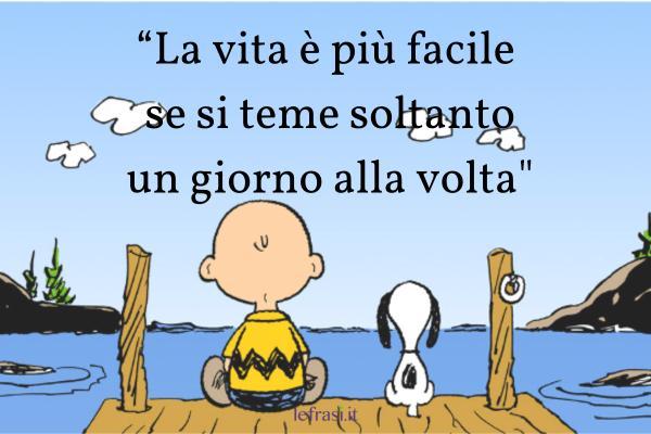 Frasi di Charlie Brown - La vita è più facile se si teme soltanto un giorno alla volta.