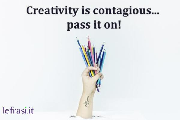 Frasi per Instagram in inglese - Creativity is contagious, pass it on. (La creatività è contagiosa, passala.)