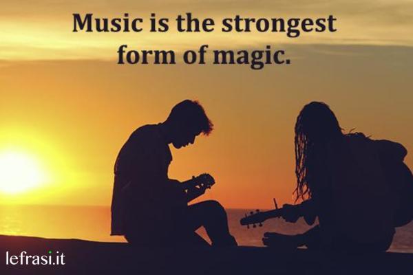 Frasi per Instagram in inglese - Music is the strongest form of magic. (La musica è la massima espressione della magia.)