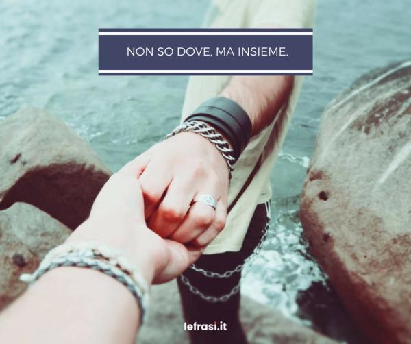Frasi sull'Amore - Non so dove, ma insieme.