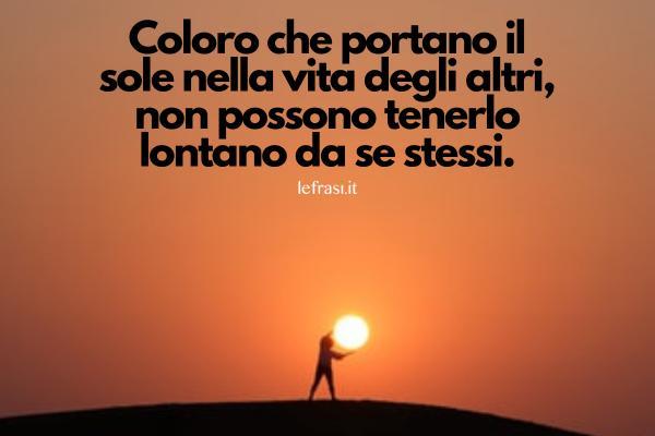 Frasi di Peter Pan - Coloro che portano il sole nella vita degli altri, non possono tenerlo lontano da se stessi.