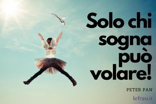 Frasi di Peter Pan - Solo chi sogna può volare!