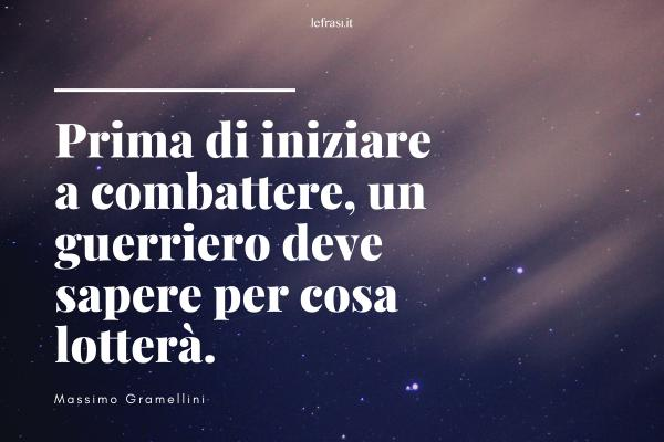 Frasi di Massimo Gramellini - Prima di iniziare a combattere, un guerriero deve sapere per cosa lotterà.