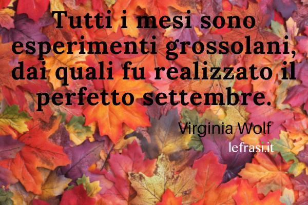 Frasi su settembre - Tutti i mesi sono esperimenti grossolani, dai quali fu realizzato il perfetto settembre.
