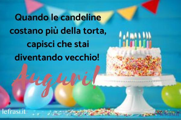 Auguri per i 40 anni - Frasi per il quarantesimo compleanno - Quando le candeline costano più della torta, capisci che stai diventando vecchio! Auguri.