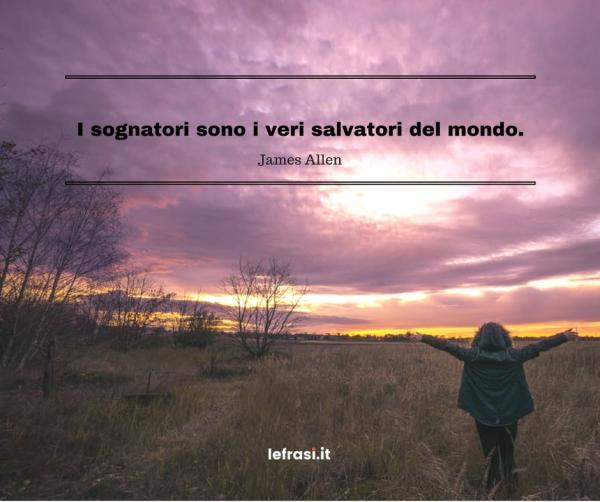 Frasi sui Sogni - I sognatori sono i veri salvatori del mondo.