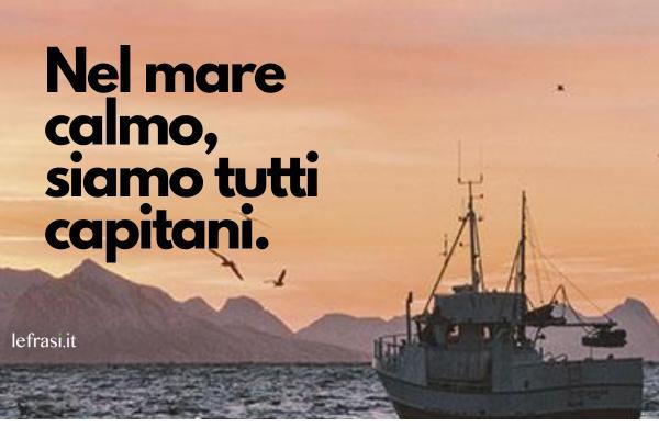 Frasi per foto di Instagram - Nel mare calmo, siamo tutti capitani.