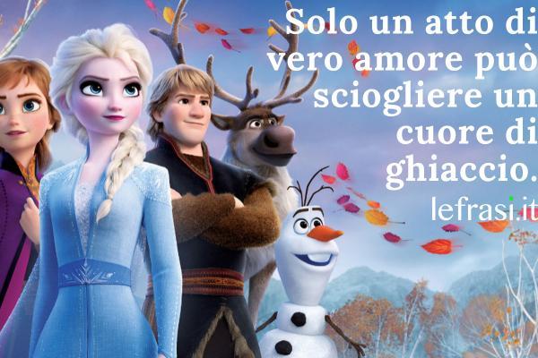 Frasi sulle principesse Disney - Solo un atto di vero amore può sciogliere un cuore di ghiaccio.